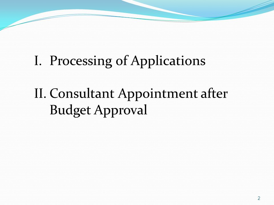 2 I.Processing of Applications II.Consultant Appointment after Budget Approval