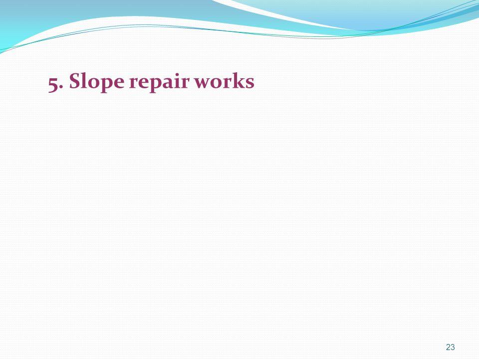 5. Slope repair works 23