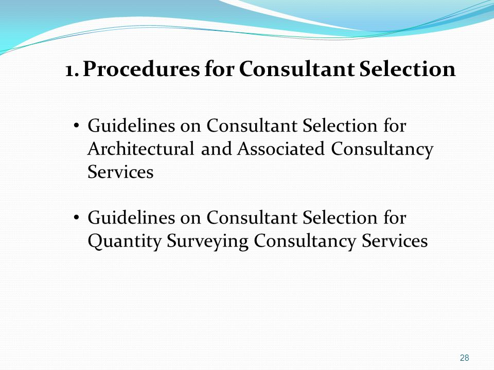 28 1. Procedures for Consultant Selection Guidelines on Consultant Selection for Architectural and Associated Consultancy Services Guidelines on Consu