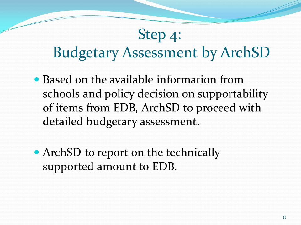 Step 4: Budgetary Assessment by ArchSD Based on the available information from schools and policy decision on supportability of items from EDB, ArchSD