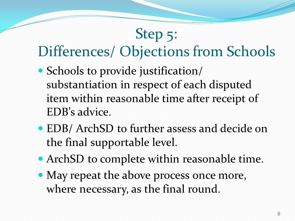 Step 5: Differences/ Objections from Schools Schools to provide justification/ substantiation in respect of each disputed item within reasonable time