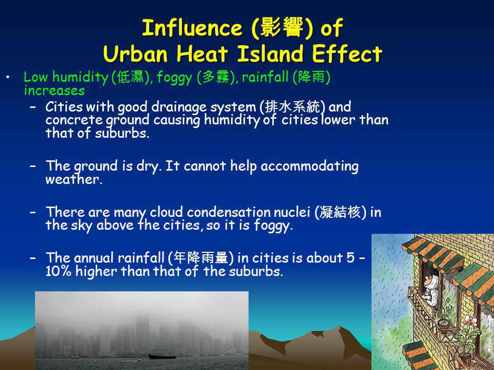 Low humidity ( ), foggy ( ), rainfall ( ) increases –Cities with good drainage system ( ) and concrete ground causing humidity of cities lower than th