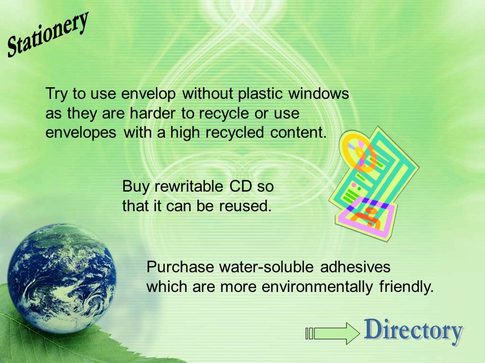 Try to use envelop without plastic windows as they are harder to recycle or use envelopes with a high recycled content. Buy rewritable CD so that it c