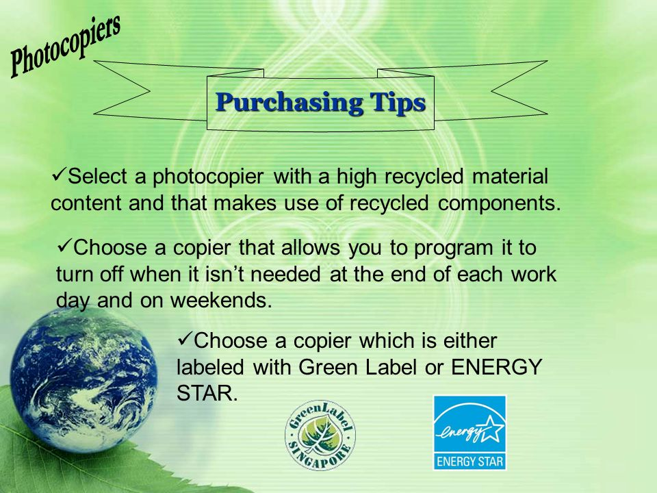 Select a photocopier with a high recycled material content and that makes use of recycled components. Choose a copier that allows you to program it to