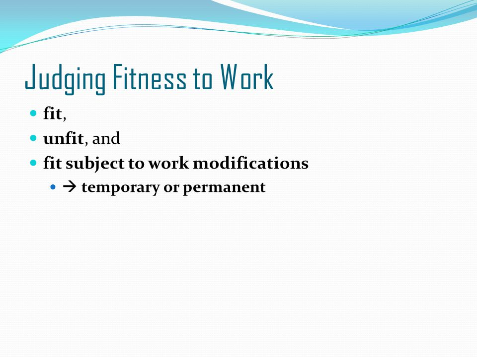 Judging Fitness to Work fit, unfit, and fit subject to work modifications temporary or permanent