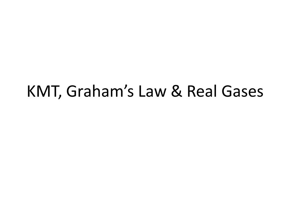 KMT, Grahams Law & Real Gases
