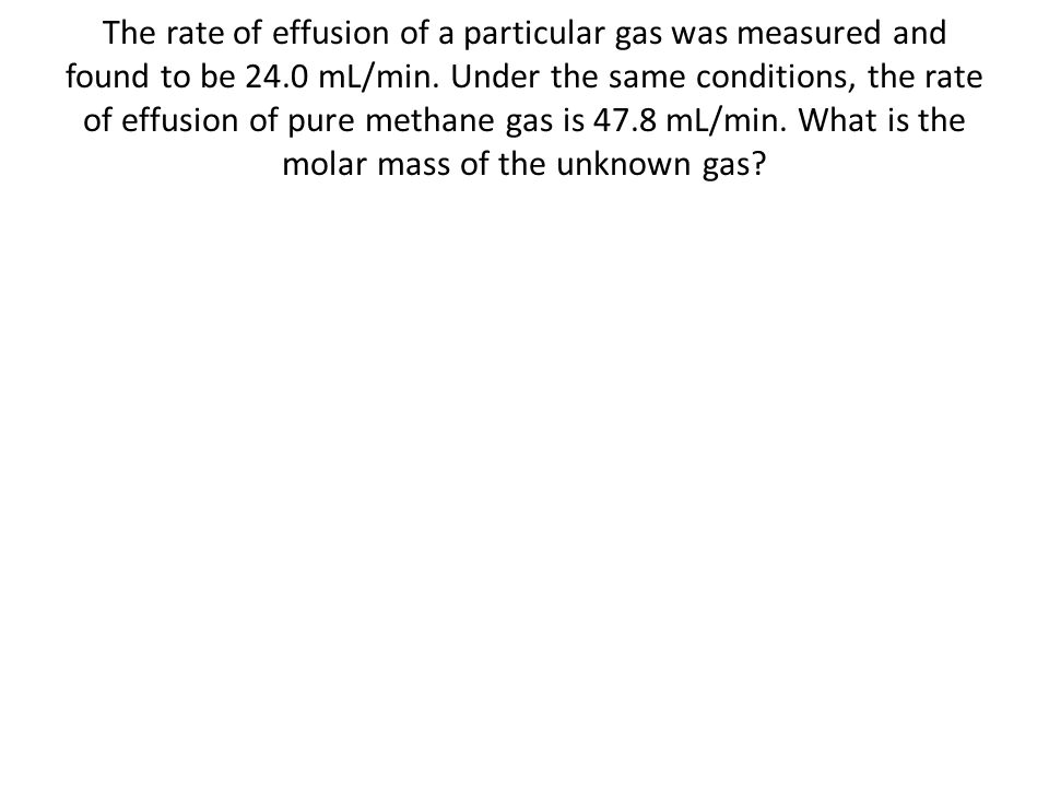 The rate of effusion of a particular gas was measured and found to be 24.0 mL/min. Under the same conditions, the rate of effusion of pure methane gas