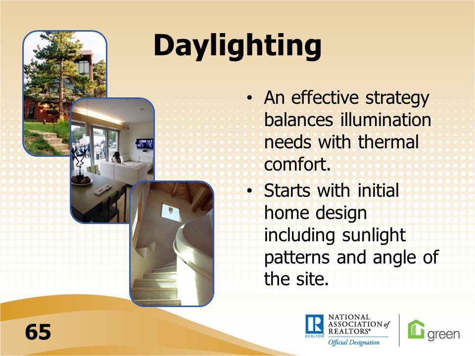 Daylighting An effective strategy balances illumination needs with thermal comfort. Starts with initial home design including sunlight patterns and an