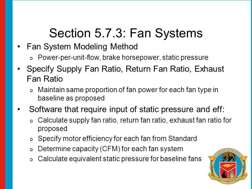 Section 5.7.3: Fan Systems Fan System Modeling Method o Power-per-unit-flow, brake horsepower, static pressure Specify Supply Fan Ratio, Return Fan Ra