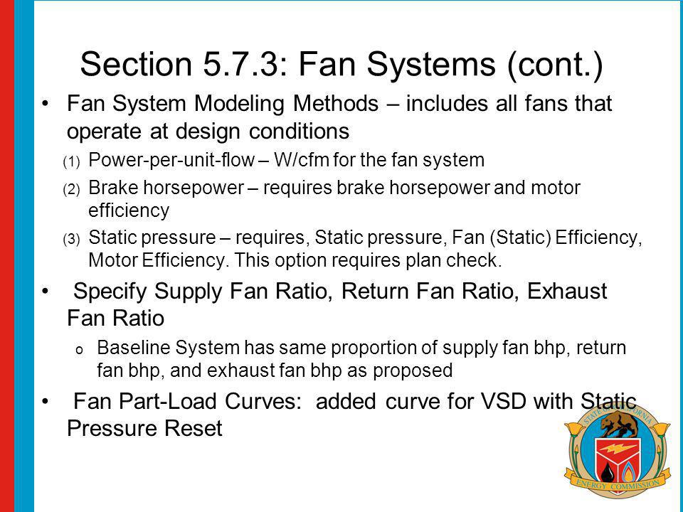 Section 5.7.3: Fan Systems (cont.) Fan System Modeling Methods – includes all fans that operate at design conditions (1) Power-per-unit-flow – W/cfm f