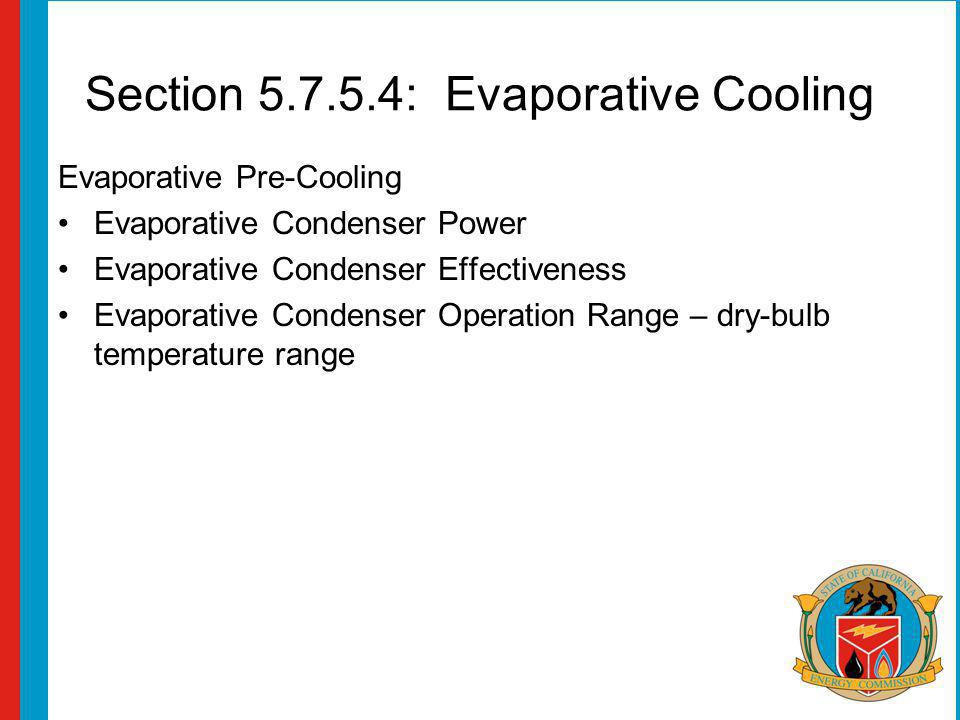 Section 5.7.5.4: Evaporative Cooling Evaporative Pre-Cooling Evaporative Condenser Power Evaporative Condenser Effectiveness Evaporative Condenser Ope