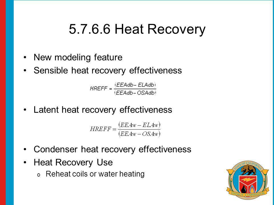 5.7.6.6 Heat Recovery New modeling feature Sensible heat recovery effectiveness Latent heat recovery effectiveness Condenser heat recovery effectivene