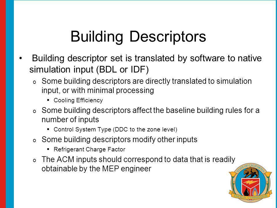 Building Descriptors Building descriptor set is translated by software to native simulation input (BDL or IDF) o Some building descriptors are directl