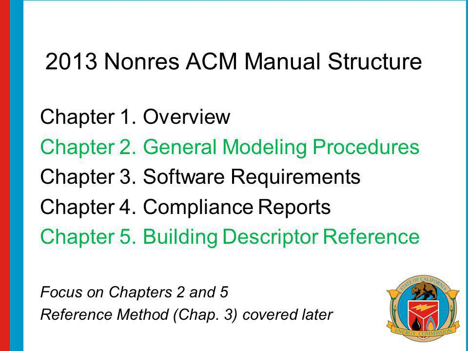2013 Nonres ACM Manual Structure Chapter 1. Overview Chapter 2. General Modeling Procedures Chapter 3. Software Requirements Chapter 4. Compliance Rep