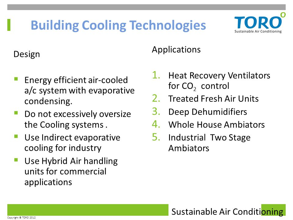 Sustainable Air Conditioning Copyright © TORO 2012 Design Energy efficient air-cooled a/c system with evaporative condensing.