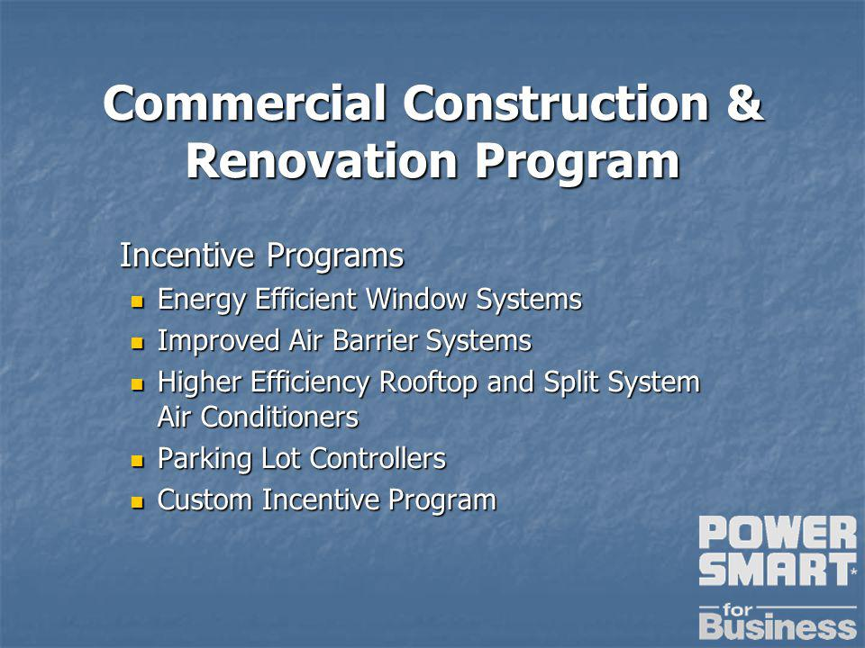 Incentive Programs Energy Efficient Window Systems Energy Efficient Window Systems Improved Air Barrier Systems Improved Air Barrier Systems Higher Efficiency Rooftop and Split System Air Conditioners Higher Efficiency Rooftop and Split System Air Conditioners Parking Lot Controllers Parking Lot Controllers Custom Incentive Program Custom Incentive Program