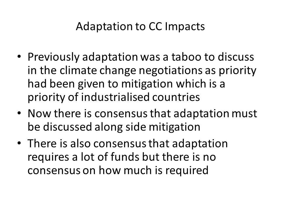Adaptation to CC Impacts Previously adaptation was a taboo to discuss in the climate change negotiations as priority had been given to mitigation whic