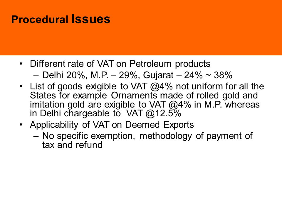 Procedural Issues Different rate of VAT on Petroleum products –Delhi 20%, M.P.