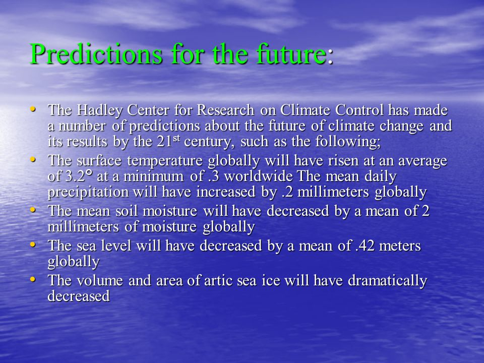 Predictions for the future: The Hadley Center for Research on Climate Control has made a number of predictions about the future of climate change and