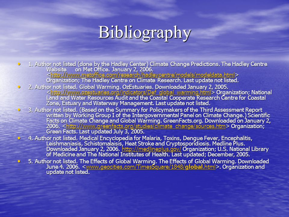 Bibliography 1. Author not listed (done by the Hadley Center) Climate Change Predictions. The Hadley Centre Website on Met Office. January 2, 2006. Or