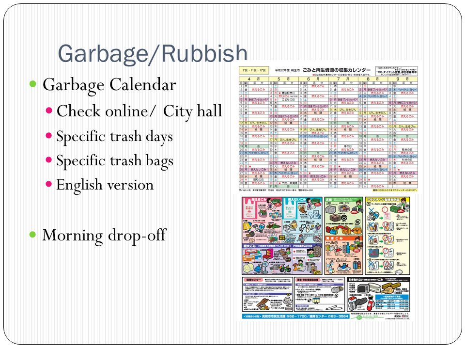 Garbage/Rubbish Garbage Calendar Check online/ City hall Specific trash days Specific trash bags English version Morning drop-off