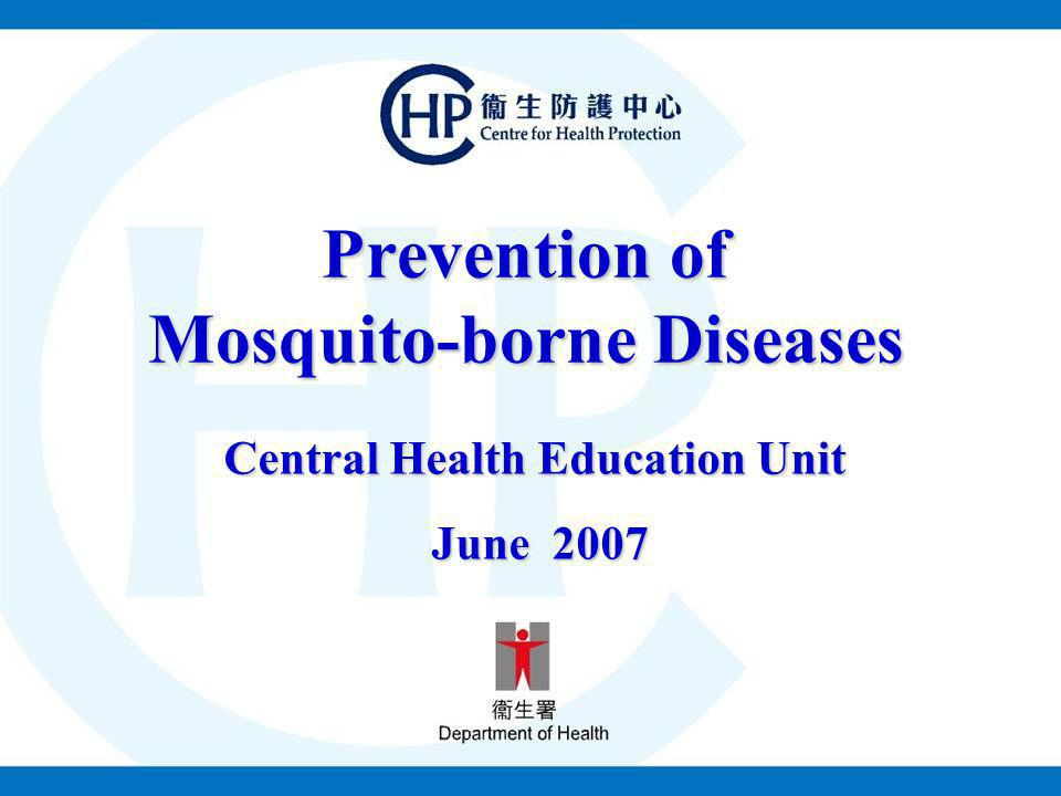 Prevention of Mosquito-borne Diseases Central Health Education Unit June 2007 June 2007