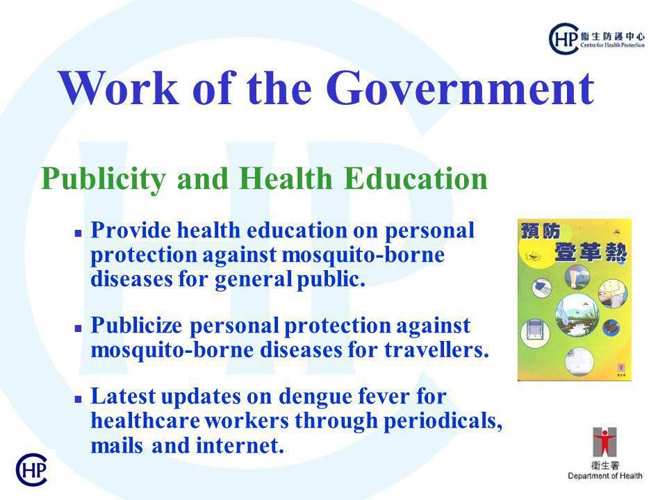 Publicity and Health Education Provide health education on personal protection against mosquito-borne diseases for general public. Publicize personal