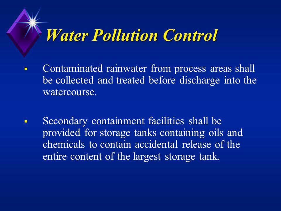 Water Pollution Control Contaminated rainwater from process areas shall be collected and treated before discharge into the watercourse. Secondary cont