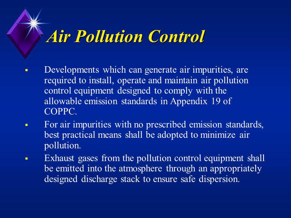 Air Pollution Control Developments which can generate air impurities, are required to install, operate and maintain air pollution control equipment de