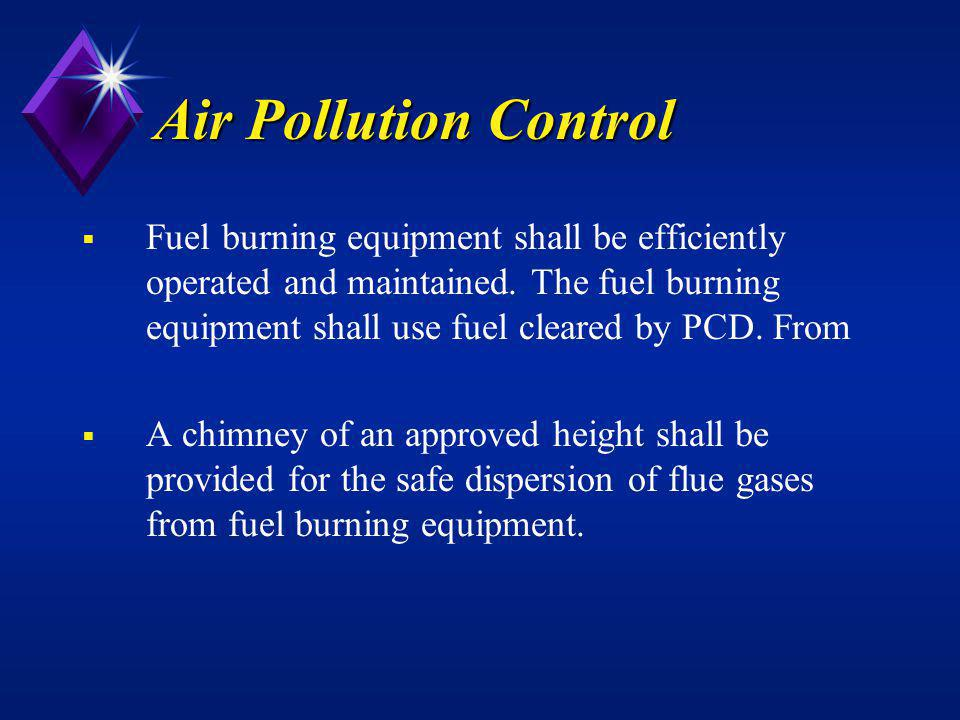 Air Pollution Control Fuel burning equipment shall be efficiently operated and maintained. The fuel burning equipment shall use fuel cleared by PCD. F