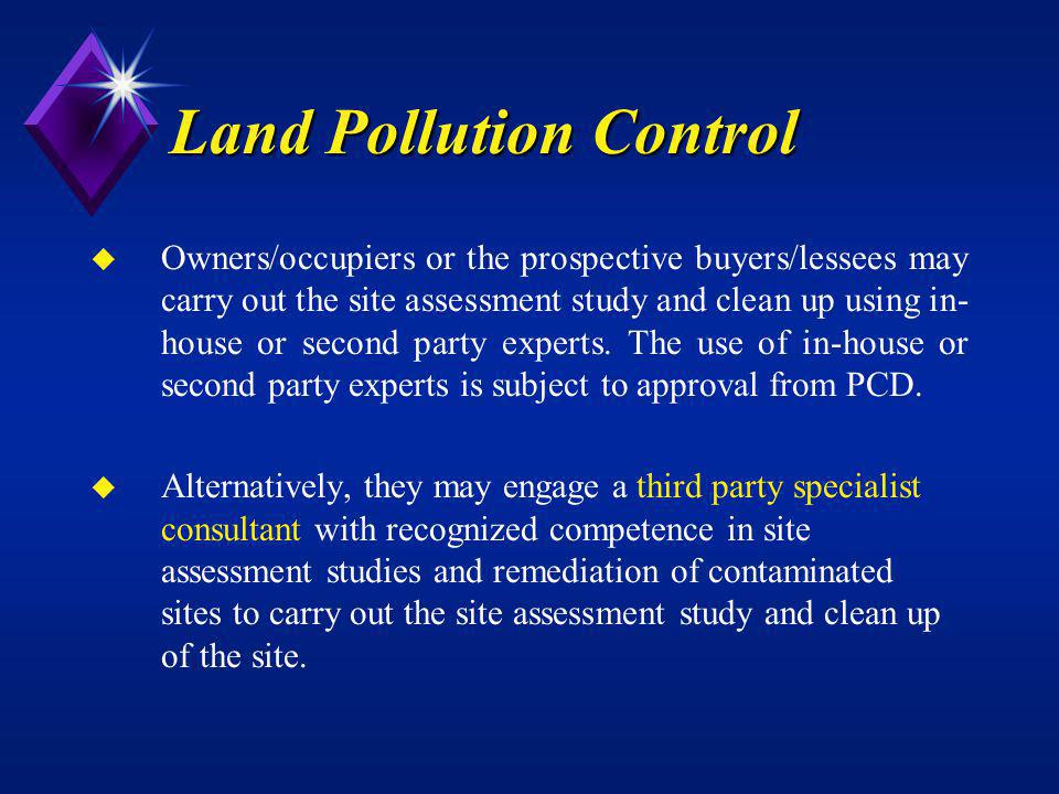 Land Pollution Control u Owners/occupiers or the prospective buyers/lessees may carry out the site assessment study and clean up using in- house or se