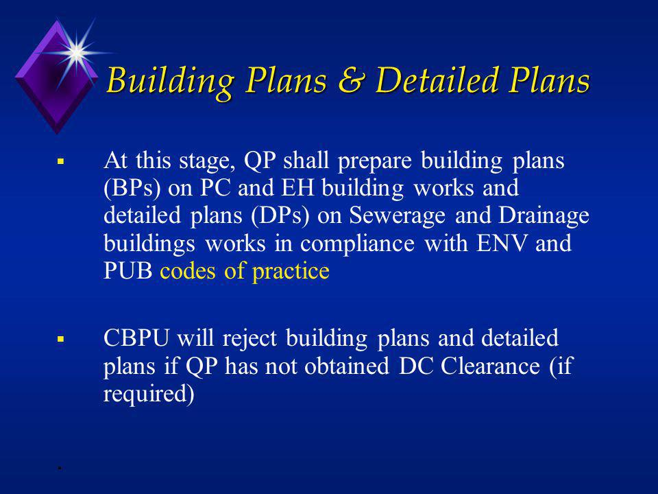 Building Plans & Detailed Plans At this stage, QP shall prepare building plans (BPs) on PC and EH building works and detailed plans (DPs) on Sewerage
