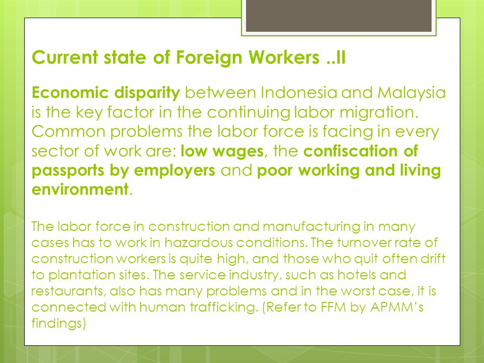 Current state of Foreign Workers The current statistical data tells us that Indonesians constitute the largest group of foreign labor in Malaysia.