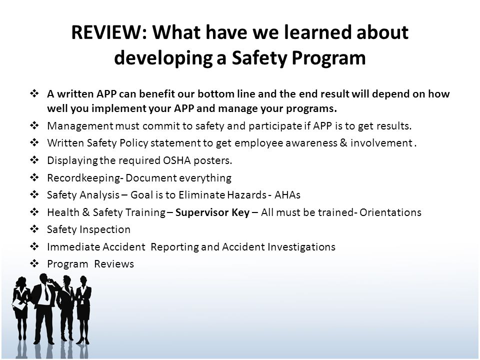 REVIEW: What have we learned about developing a Safety Program A written APP can benefit our bottom line and the end result will depend on how well yo