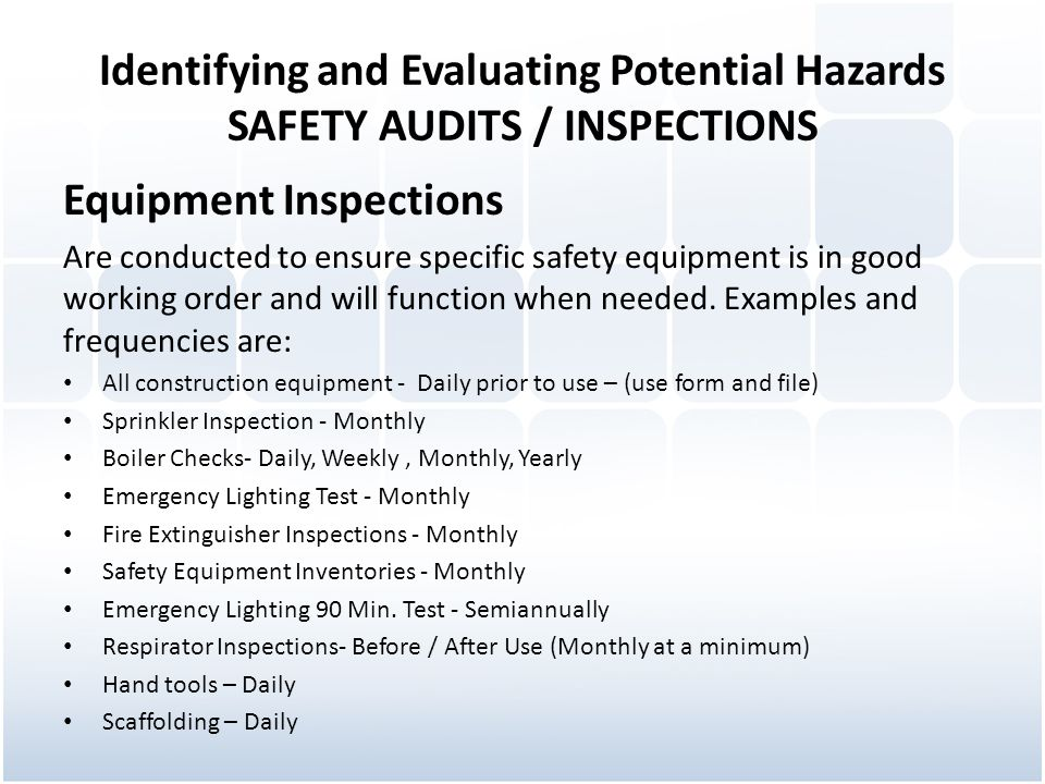 Identifying and Evaluating Potential Hazards SAFETY AUDITS / INSPECTIONS Equipment Inspections Are conducted to ensure specific safety equipment is in good working order and will function when needed.