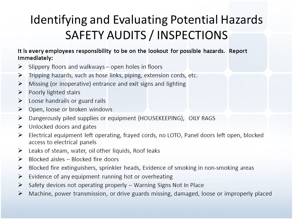 Identifying and Evaluating Potential Hazards SAFETY AUDITS / INSPECTIONS It is every employees responsibility to be on the lookout for possible hazard