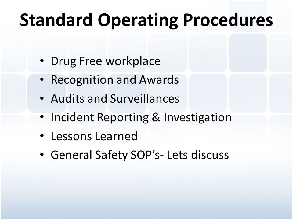 Drug Free workplace Recognition and Awards Audits and Surveillances Incident Reporting & Investigation Lessons Learned General Safety SOPs- Lets discuss