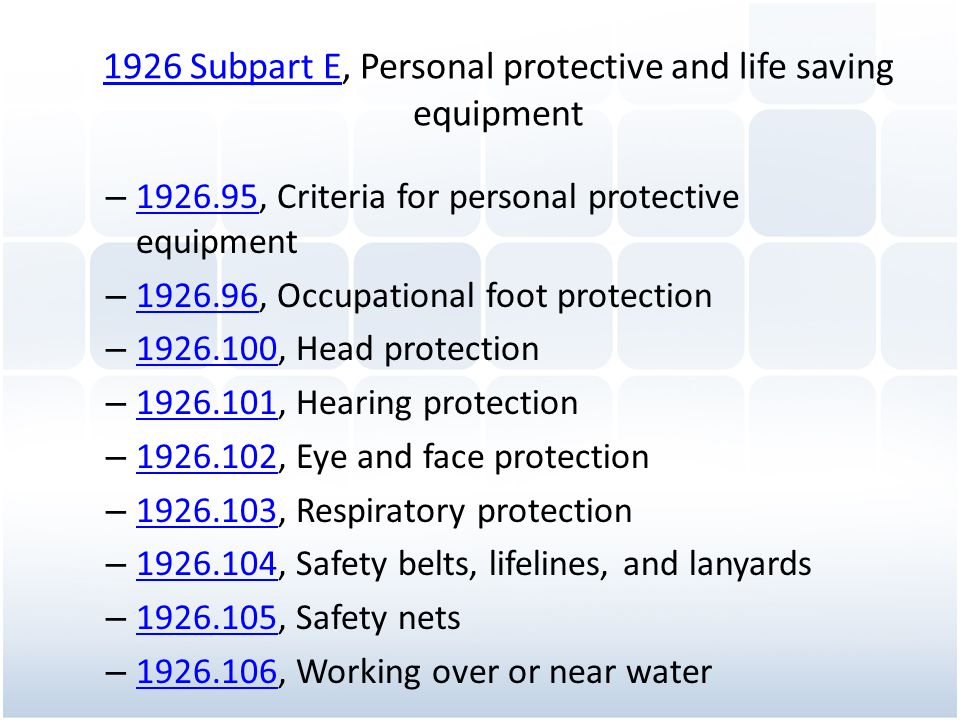 1926 Subpart E1926 Subpart E, Personal protective and life saving equipment – 1926.95, Criteria for personal protective equipment 1926.95 – 1926.96, O
