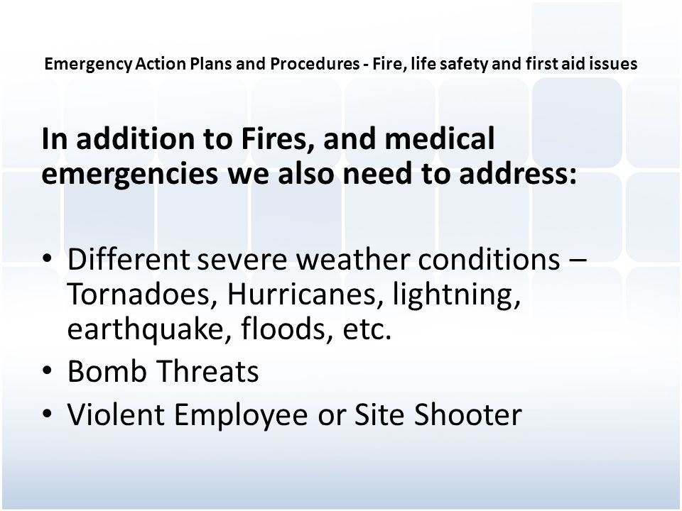 Emergency Action Plans and Procedures - Fire, life safety and first aid issues In addition to Fires, and medical emergencies we also need to address: