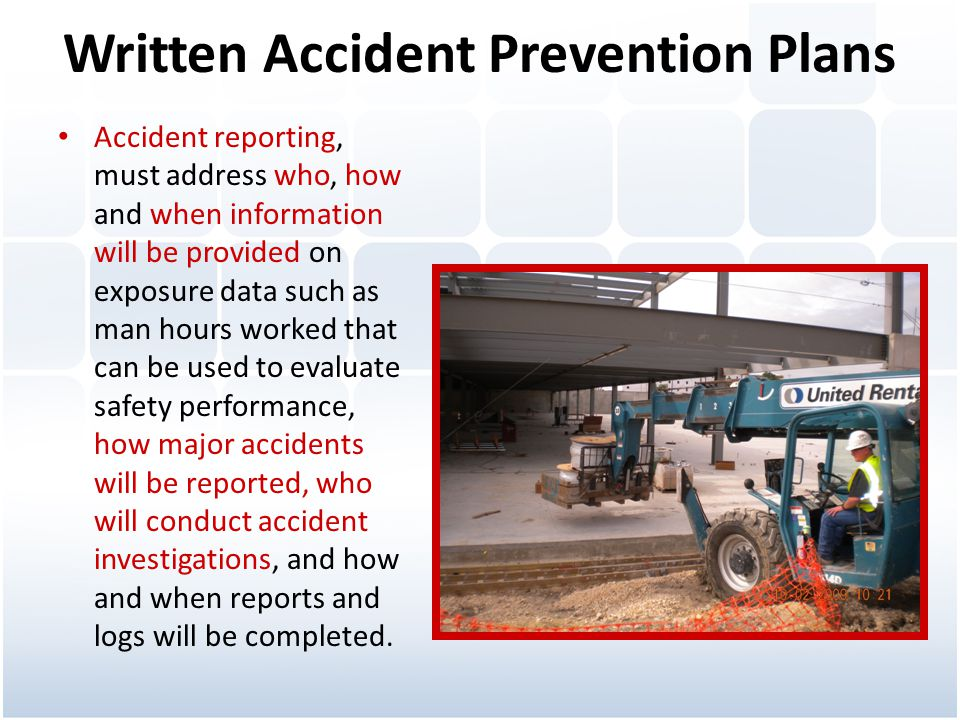 Written Accident Prevention Plans Accident reporting, must address who, how and when information will be provided on exposure data such as man hours w