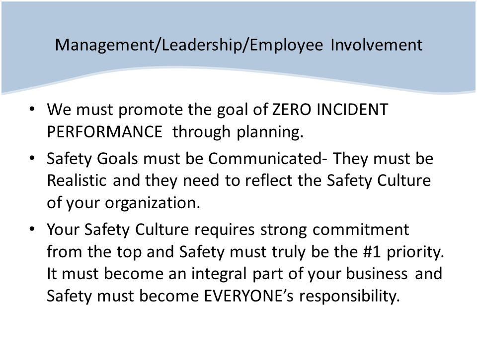 Management/Leadership/Employee Involvement We must promote the goal of ZERO INCIDENT PERFORMANCE through planning. Safety Goals must be Communicated-