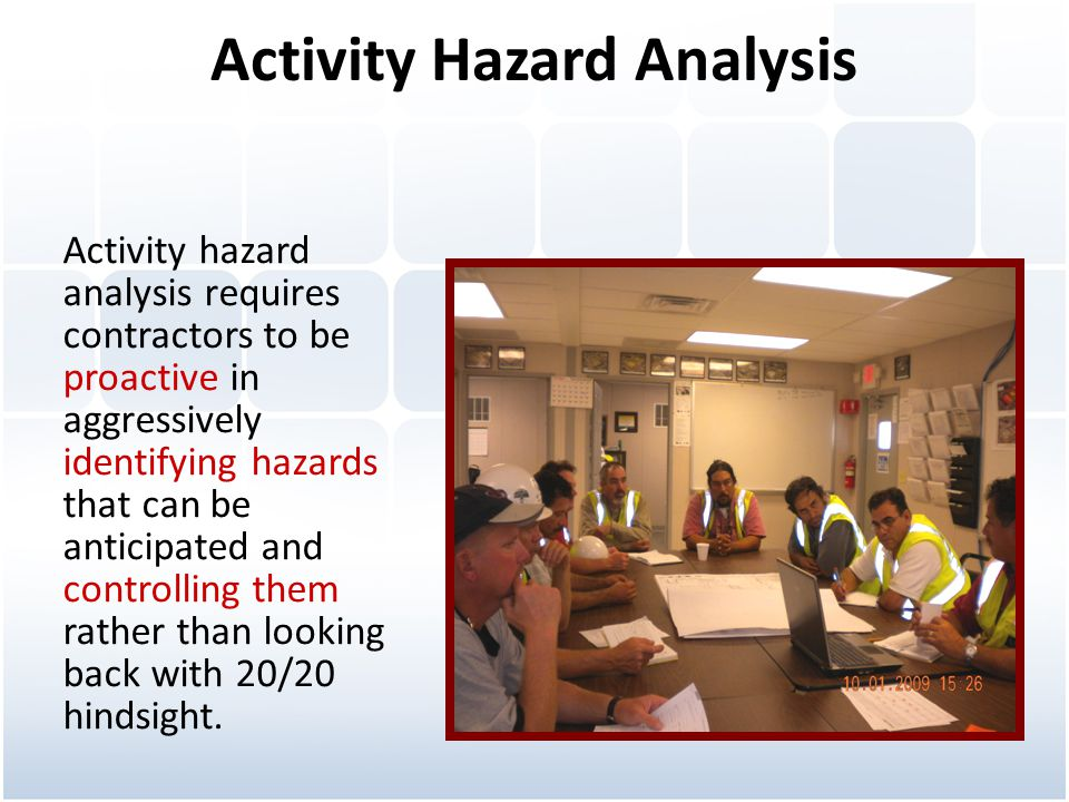 Activity Hazard Analysis Activity hazard analysis requires contractors to be proactive in aggressively identifying hazards that can be anticipated and