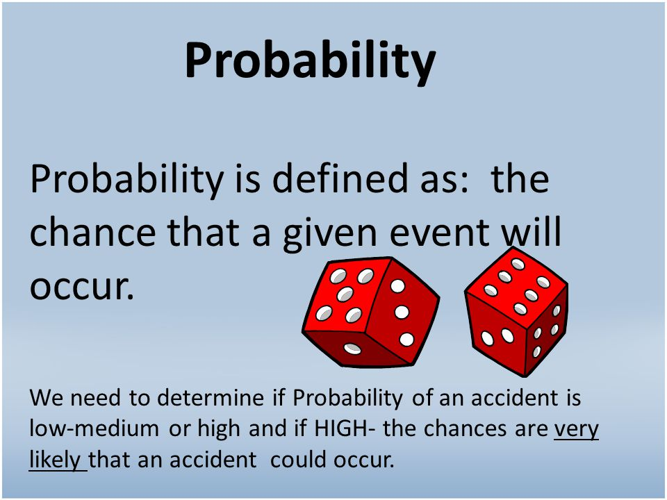 Probability Probability is defined as: the chance that a given event will occur.