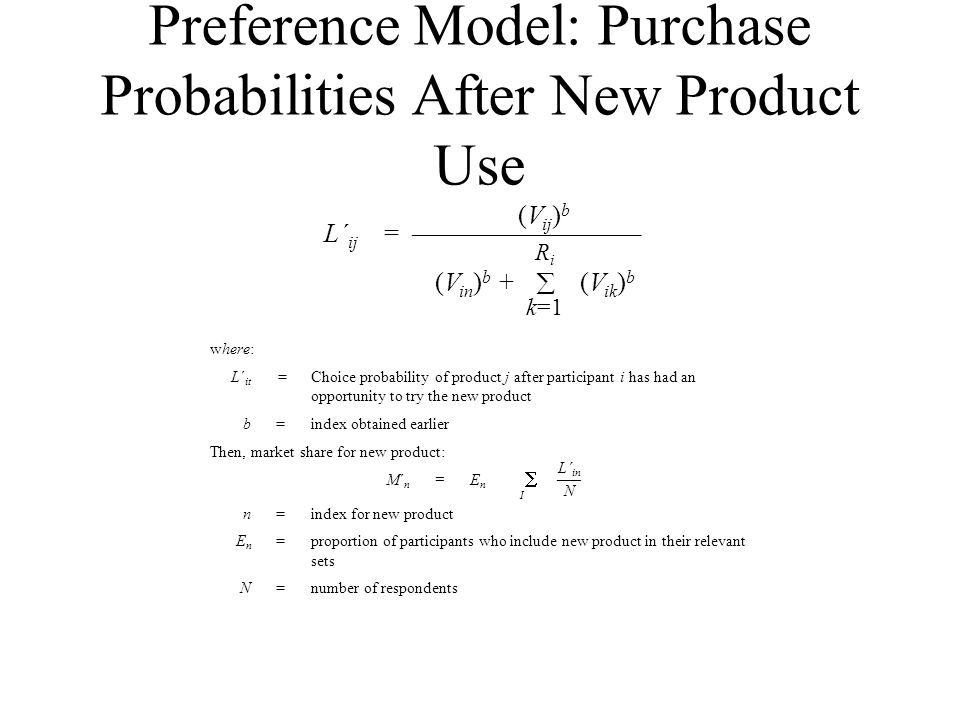 Preference Model: Purchase Probabilities After New Product Use where: L´ it =Choice probability of product j after participant i has had an opportunit