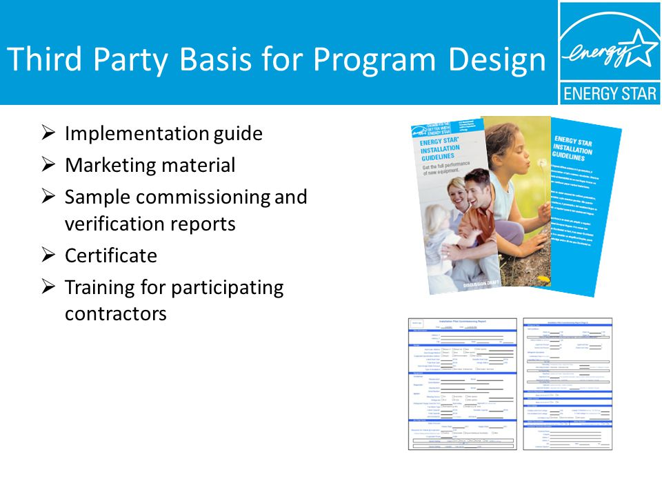 Third Party Basis for Program Design Implementation guide Marketing material Sample commissioning and verification reports Certificate Training for participating contractors