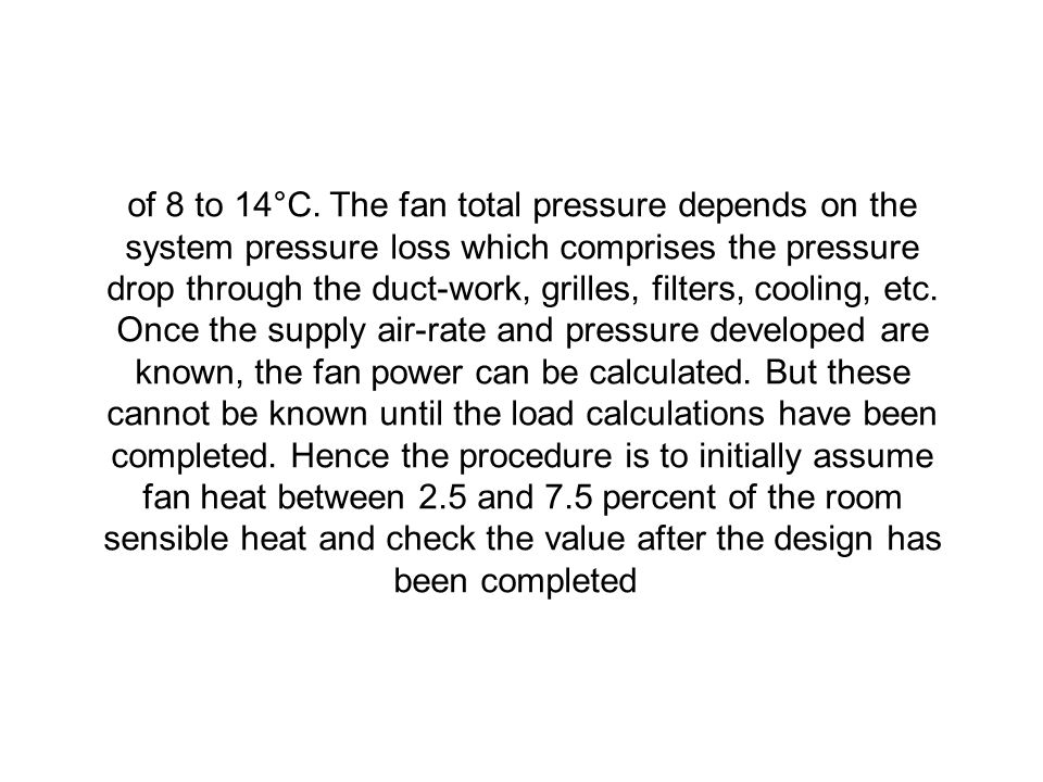of 8 to 14°C. The fan total pressure depends on the system pressure loss which comprises the pressure drop through the duct-work, grilles, filters, co