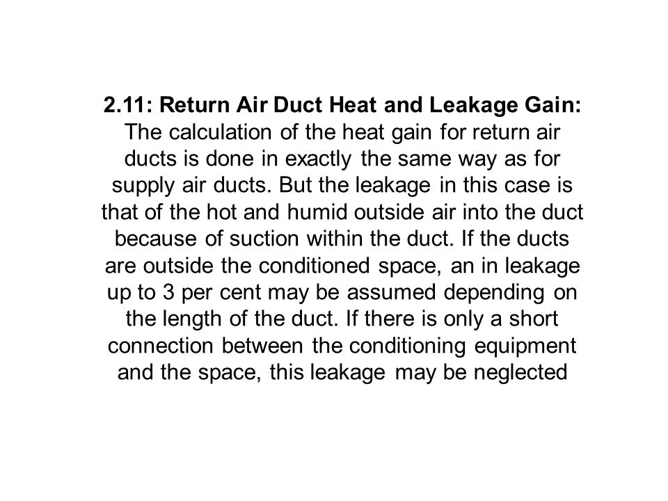 2.11: Return Air Duct Heat and Leakage Gain: The calculation of the heat gain for return air ducts is done in exactly the same way as for supply air d