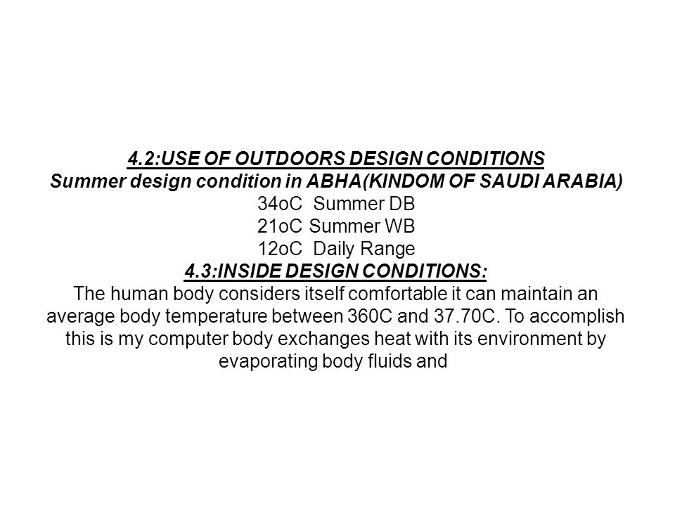 4.2:USE OF OUTDOORS DESIGN CONDITIONS Summer design condition in ABHA(KINDOM OF SAUDI ARABIA) Summer DB34oC Summer WB21oC Daily Range12oC 4.3:INSIDE D