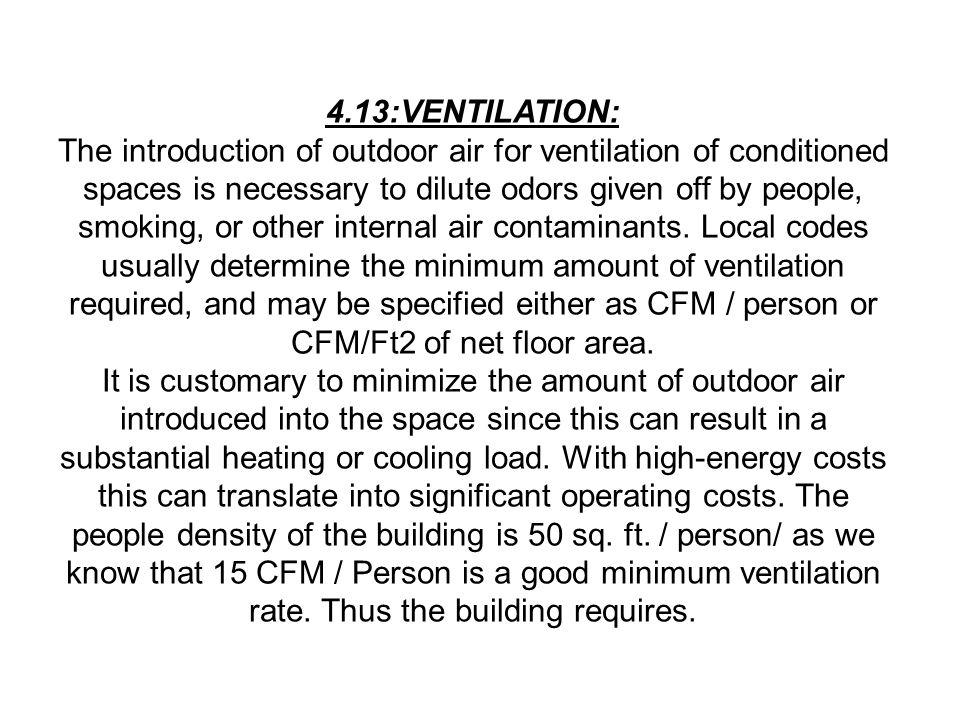 4.13:VENTILATION: The introduction of outdoor air for ventilation of conditioned spaces is necessary to dilute odors given off by people, smoking, or