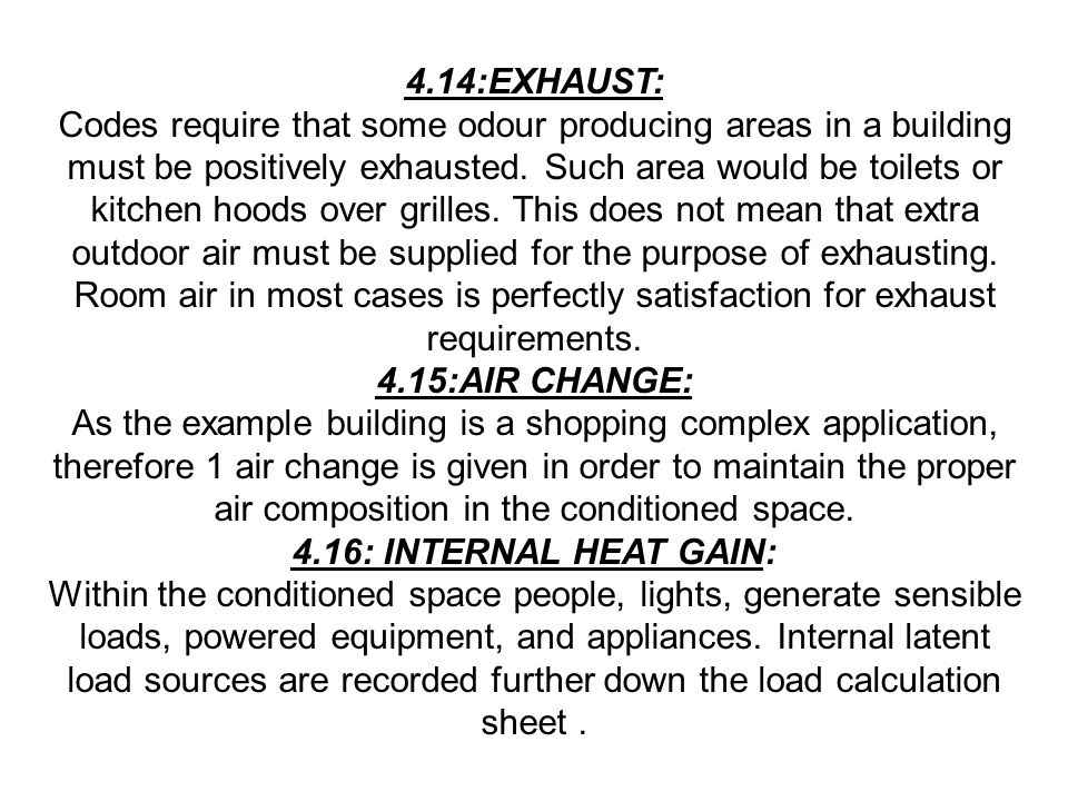 4.14:EXHAUST: Codes require that some odour producing areas in a building must be positively exhausted. Such area would be toilets or kitchen hoods ov